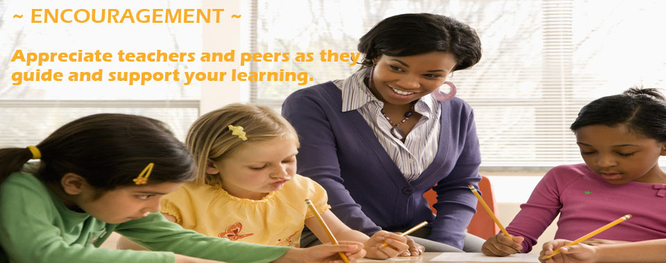 Engouragement-Appreciate teachers and peers as they support your learning