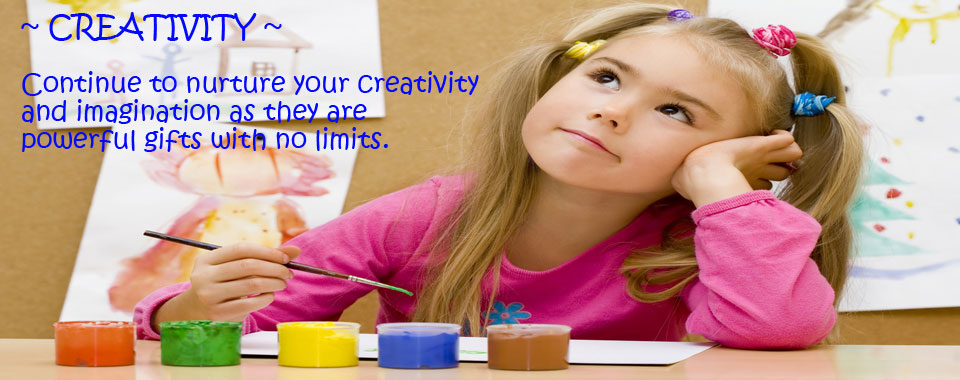 Creativity - Continue to nurture your imagination as they are powerful gifts